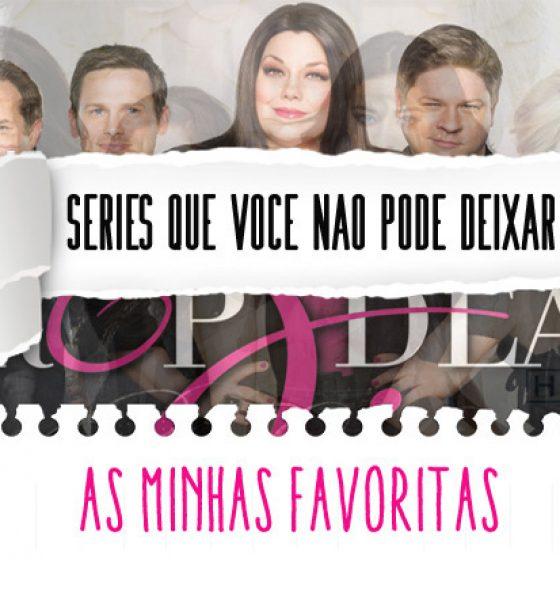 As melhores séries – Minhas Favoritas!